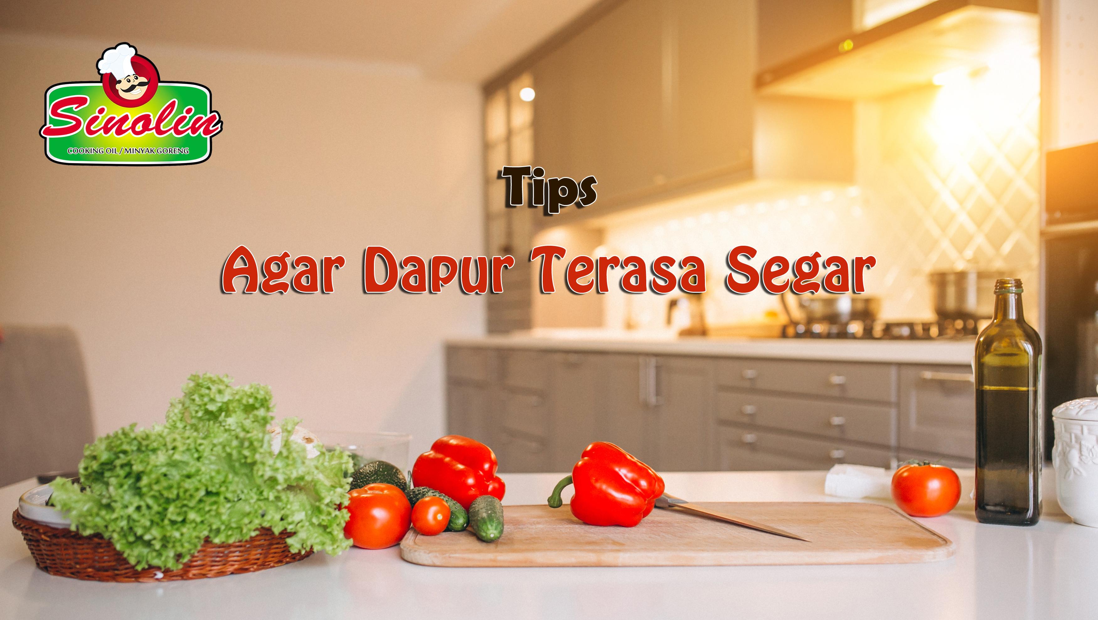 Tips: Agar Dapur Terasa Segar Oleh Dapur Sinolin
